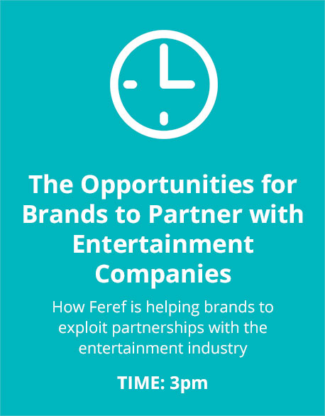 The Opportunities for Brands to Partner with Entertainment Companies. How Feref is helping brands to exploit partnerships with the entertainment industry. Time 3pm.
