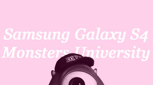 Samsung Galaxy S4 & Disney's Monsters University